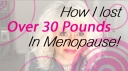 how-i-lost-over-30-in-menopause